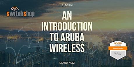 An Introduction to Aruba Wireless @ BETT 2020 tickets