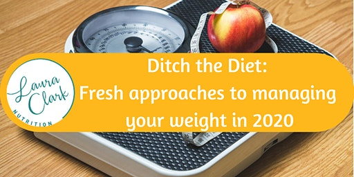 Ditch the Diet: Fresh approaches to managing your weight in 2020