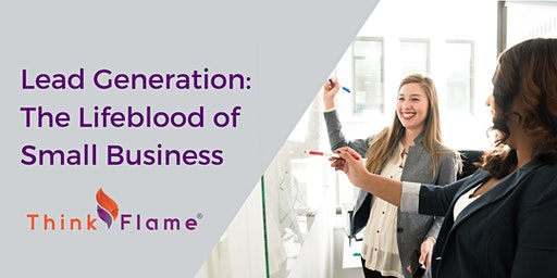 Lead Generation: The Lifeblood of Small Business