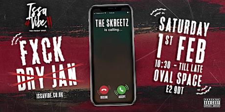 Issa Vibe - FXCK DRY JAN - THE SKREETZ IS CALLING tickets