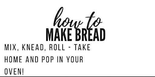 Bake and Take: A Bread Making Workshop