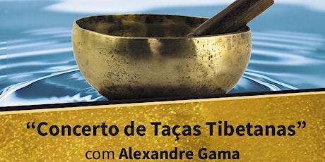Concerto Taças Tibetanas, com Alexandre Gama bilhetes