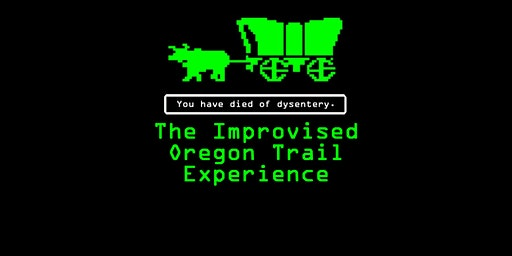 You've Died of Dysentery: An Improvised Oregon Trail Experience