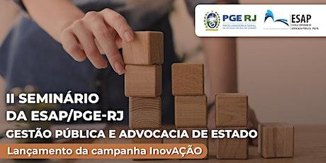 II Seminário da ESAP/PGE-RJ - Gestão Pública e Advocacia de Estado ingressos