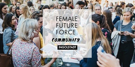 Ingolstadt - FEMALE FUTURE FORCE Community-Treffen #6