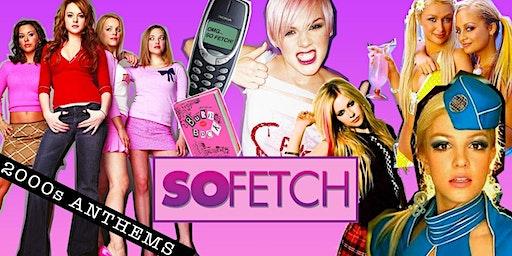 So Fetch - 2000s Party (Edinburgh)