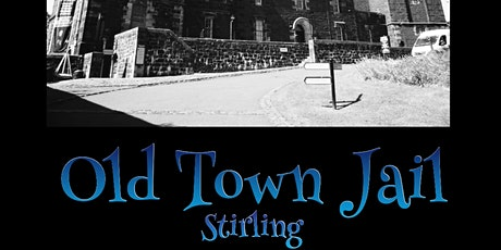 THE OLD TOWN JAIL GHOST HUNT STIRLING tickets