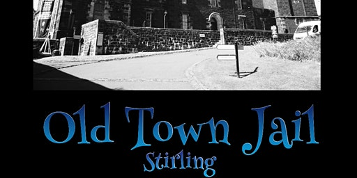 THE OLD TOWN JAIL GHOST HUNT STIRLING