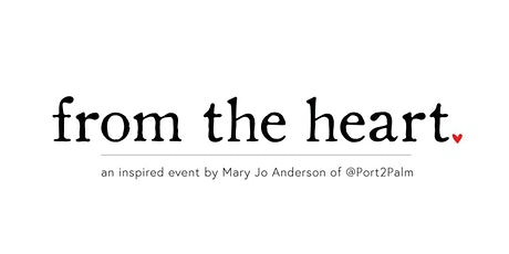 From the Heart: An Inspired Event by Mary Jo Anderson of @Port2Palm tickets
