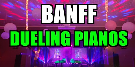 Banff Dueling Pianos Extreme- Burn 'N' Mahn All Request Show tickets