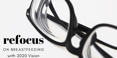 Refocus on Breastfeeding with 2020 Vision