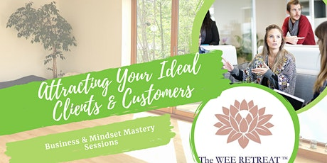 Attracting More Ideal Clients and Customers - Business & Mindset Mastery tickets