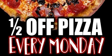 1/2 Off Pizza! Every Monday tickets