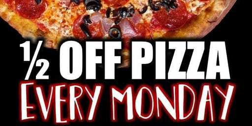 1/2 Off Pizza! Every Monday
