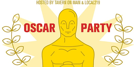 Oscars Party Hosted by Tavern on Main & LOCAL 219