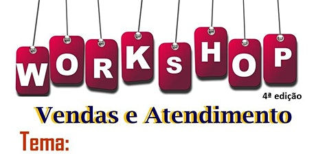 Workshop de Vendas e Atendimento - 4ª Edição ingressos