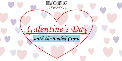 Galentine's Day with The Veiled Crow