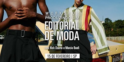 Produzindo um editorial de moda - 15 de Fevereiro - São Paulo | Com Hick Duarte e Marcio Banfi