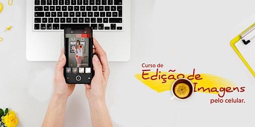 Curso de Edição de Imagens pelo Celular 27 e 28 de Fevereiro