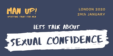 MAN UP!   - Uplifting Talks For Men - Sex, Confidence and Masculinity tickets