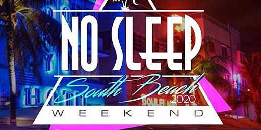 8th Annual No Sleep South Beach Weekend July 16-19th, 2020
