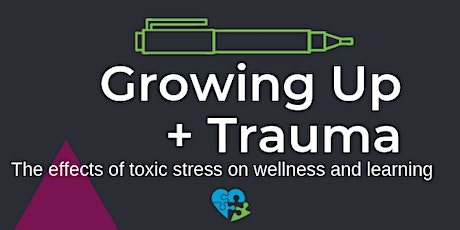 Growing Up + Trauma: The Effects of Toxic Stress on Wellness and Learning tickets