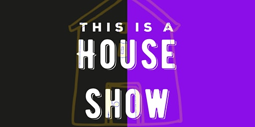 HOUSE SHOW SERIES