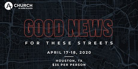 Good News for These Streets Conference - Church In Hard Places-Houston tickets