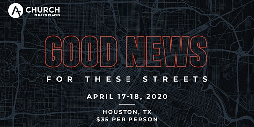 Good News for These Streets Conference - Church In Hard Places-Houston