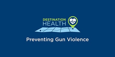 Destination Health: Preventing Gun Violence