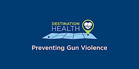 Destination Health: Preventing Gun Violence  tickets