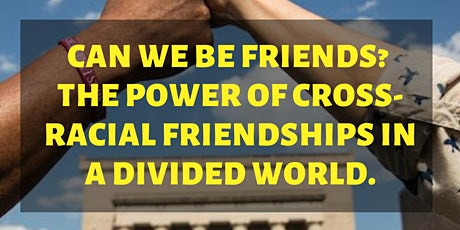 Can We Be Friends?  The Power of Cross-Racial Friendships in a Divided World. tickets