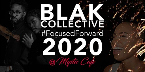 The BlaK Collective: #FocusedForward 2020