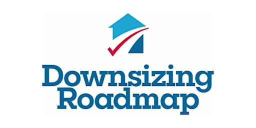 CANCELED- To Be Rescheduled! Downsizing Roadmap Workshop