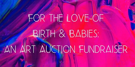 For the Love of Birth & Babies: An Art Auction Fundraiser tickets