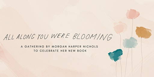 All Along You Were Blooming: A Gathering