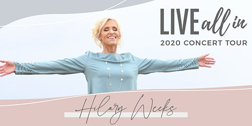 Hilary Weeks - Live All In - Higley Center for the Arts - March 12, 7:30pm