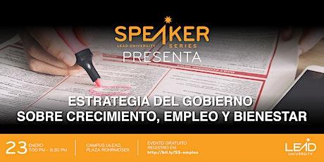 Speaker Series - Estrategia del gobierno: crecimiento, empleo y bienestar entradas