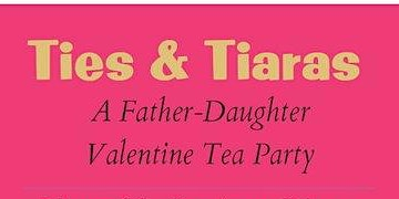 Ties & Tiaras, A Father-Daughter Valentine's Tea Party & Dance