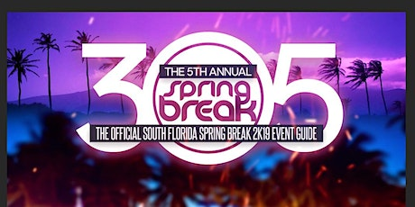 6TH ANNUAL SPRING BREAK 305: THE BEST EVENTS IN MIAMI DURING SPRING BREAK! tickets
