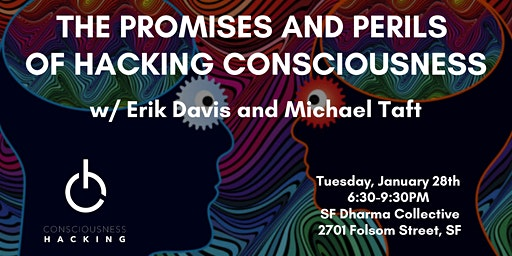 The Promises and Perils of Hacking Consciousness w/ Erik Davis and Michael Taft