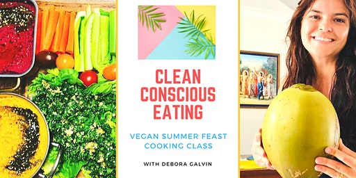 Clean Conscious Eating: Vegan Summer Feast Cooking Class