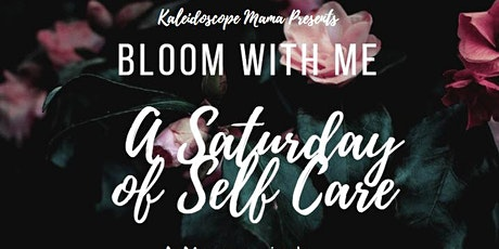 Kaleidoscope Mama Presents: Bloom With Me -  A Saturday of Self Care tickets