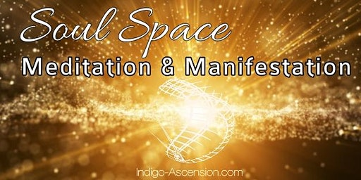 Soul Space:           Meditation & Manifestation