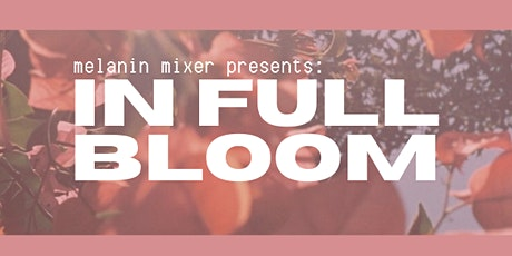 Melanin Mixer Presents: in Full Bloom tickets