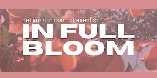 Melanin Mixer Presents: in Full Bloom