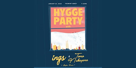 Hygge party with ings, Tomo Nakayama, Sophia Duccini - @FREMONT ABBEY tickets
