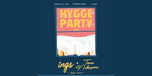 Hygge party with ings, Tomo Nakayama, Sophia Duccini - @FREMONT ABBEY