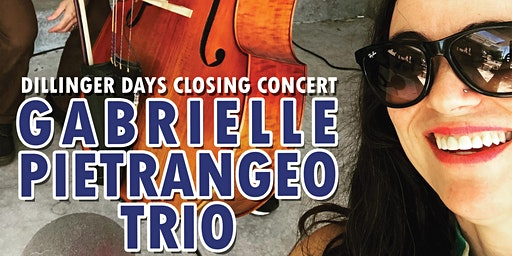 Gabrielle Pietrangelo Trio: Dillinger Days Closing Concert