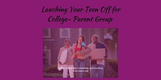 Launching Your Teen Off to College- Parent Group